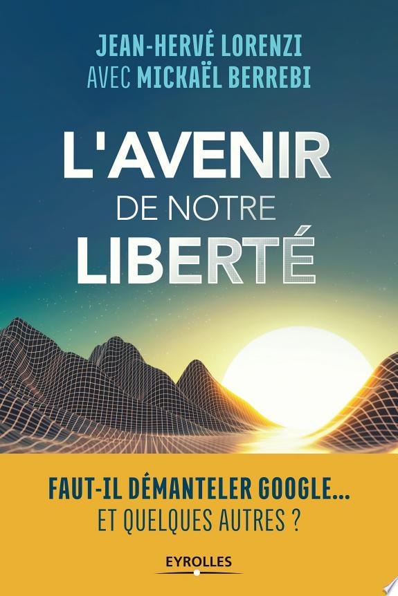 L'avenir de notre liberté / Jean-Hervé Lorenzi, Mickaël Berrebi.- Paris : Eyrolles , DL 2017