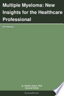 Multiple Myeloma New Insights For The Healthcare Professional 2013 Edition