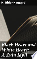 Black Heart And White Heart: A Zulu Idyll : rider haggard. published by good press....