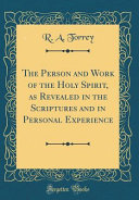 The Person and Work of the Holy Spirit  as Revealed in the Scriptures and in Personal Experience  Classic Reprint