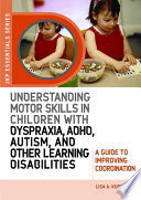 Understanding Motor Skills in Children with Dyspraxia  ADHD  Autism  and Other Learning Disabilities