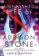 The unfinished life of Addison Stone / Adele Griffin.