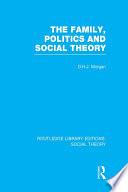 The Family  Politics  and Social Theory  RLE Social Theory