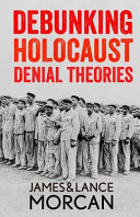 Debunking Holocaust Denial Theories  Two Non Jews Affirm the Historicity of the Nazi Genocide
