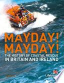 Mayday  Mayday   The History of Sea Rescue Around Britain   s Coastal Waters