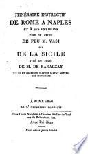 Itinéraire instructif de Rome à Naples, et à ses environs tiré de celui de feu M. Vasi, et de la Sicile tiré de celui de M. de Haraczay, revus et corrigés [by A. Nibby].