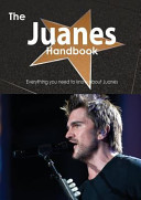 The Juanes Handbook   Everything You Need to Know about Juanes