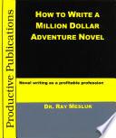 How To Write A Million Dollar Adventure Novel Novel Writing As A Profitable Profession book