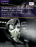 A/AS Level History for AQA Challenge and Transformation: Britain, c1851–1964 Student Book