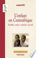 L'enfant en Centrafrique - Famille, santé, scolarité, travail