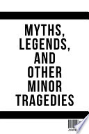 Myths Legends And Other Minor Tragedies
