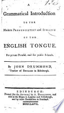 A grammatical introduction to the modern pronunciation and spelling of the English Tongue