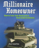 Millionaire Homeowner: How to Turn Your Home Into a Real Estate Goldmine Didn T Have To Invest In One Single