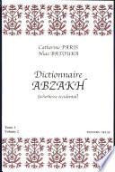 Dictionnaire Abzakh  Tcherkesse Occidental   Tome I