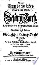 Kleines Rambachisches Kirchen  und Haus Gesang Buch  nebst einigen noch andern auserlesenen Liedern  nach der Einrichtung     des G  rlitzischen Gesang Buchs abgefasst und     mit einer Vorrede begleitet von     G  Geysern