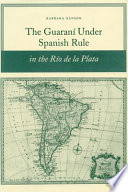 The Guaran     Under Spanish Rule in the R    o de la Plata