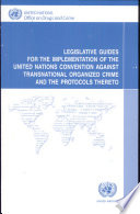 Legislative Guides for the Implementation of the United Nations Convention Against Transnational Organized Crime and the Protocols Thereto