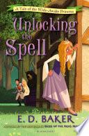 Unlocking the Spell by E. D. Baker