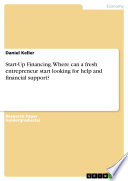 Start Up Financing  Where can a fresh entrepreneur start looking for help and financial support