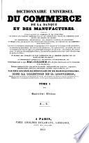 Dictionnaire universel du commerce  de la banque et des manufactures     A G