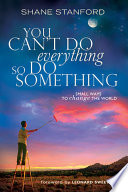 You Can t Do Everything    So Do Something