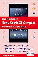 Das Praxisbuch Sony Xperia Z1 Compact   Handbuch f  r Einsteiger