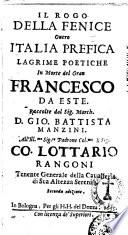 Il rogo della Fenice ouero Italia prefica lagrime poetiche in morte del gran Francesco da Este  Raccolte dal sig  march  d  Gio  Battista Manzini