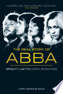 Bright Lights Dark Shadows  The Real Story of Abba