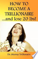 How to Become a Trillonaire and Lose 20 Lbs