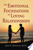 The Emotional Foundations of Loving Relationships