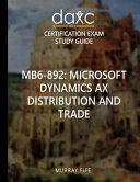 MB6 892  Microsoft Dynamics AX Distribution and Trade Study Guide