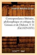 Correspondance Litteraire  Philosophique Et Critique de Grimm Et de Diderot  T 11  Ed 1829 1831