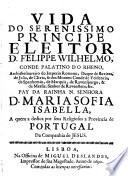 Vida do Serenissimo Principe Eleitor D. Felippe Wilhelmo Conde Palatino do Rheno