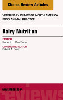 Dairy Nutrition, An Issue of Veterinary Clinics of North America: Food Animal Practice,