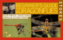Stokes Beginner s Guide to Dragonflies