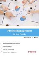 Projektmanagement in der Praxis : [Kompakt und auf den Punkt gebracht ; leicht verständlich ; sofort für Sie umsetzbar ; topaktuell durch Digitaldruck]