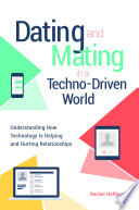 Dating and Mating in a Techno Driven World  Understanding How Technology is Helping and Hurting Relationships