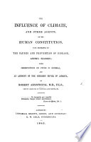 The Influence of Climate  and Other Agents  on the Human Constitution  with Reference to the Causes and Prevention of Disease  Among Seamen  with Observations on Fever in General  and an Account of the Epidemic Fever of Jamaica