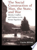 The Social Construction of Man  the State and War