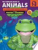 Complete Book of Animals, Grades 1 - 3 Engaging Skill Building Activities And Fascinating Information On A