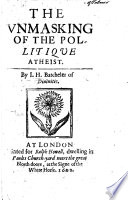 The Unmasking of the Politique Atheist. By J. H., Batcheler of Divinitie [i.e. John Hull].