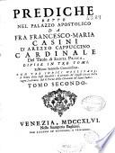 Prediche dette nel Palazzo apostolico da Fra Francesco Maria Casini D Aezzo Cappuccino Cardinale del titolo di Santa Prisca
