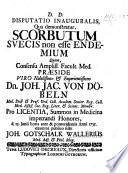 Resp. Disputatio qua demonstratur scorbutum Suecis non esse endemium. Præs. J. J. von Döbeln