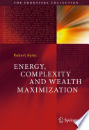 Energy  Complexity and Wealth Maximization