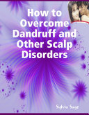 How to Overcome Dandruff and Other Scalp Disorders