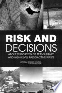 Risk And Decisions About Disposition Of Transuranic And High Level Radioactive Waste