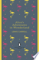 Alice s Adventures in Wonderland and Through the Looking Glass