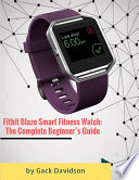 Fitbit Blaze Smart Fitness Watch  The Complete Beginner   s Guide