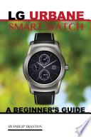 LG Urbane Smart Watch  A Beginner s Guide