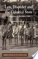 Law  Disorder and the Colonial State